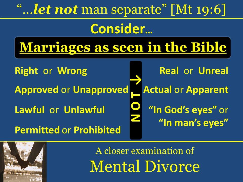 Mental Divorce Consider… …let not man separate [Mt 19:6]